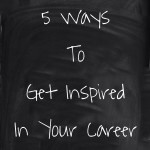 5 Ways to Get Inspired in Your Career